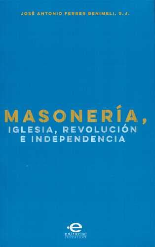 Masonería, Iglesia, revolución e independencia: BENIMELI, JOSE ANTONIO