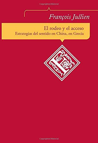 9789587195385: El rodeo y el acceso. Estrategias del sentido en China, en Grecia