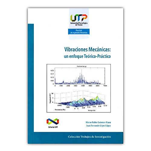 Vibraciones mecánicas: un enfoque Teórico-Práctico: Riaza, Héctor Fabio