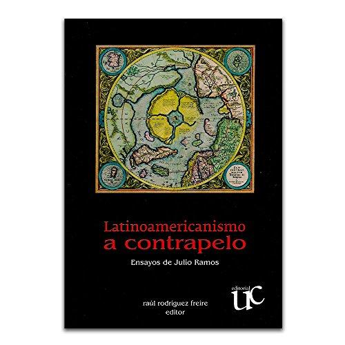 Latinoamericanismo a contrapelo : ensayos de Julio: Ramos, Julio
