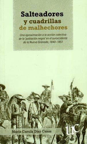"""9789587321623: Salteadores y cuadrillas de malhechores. Una aproximación a la acción colectiva de la """"población negra"""" en el suroccdente de la Nueva Granada, 1840-1851"""
