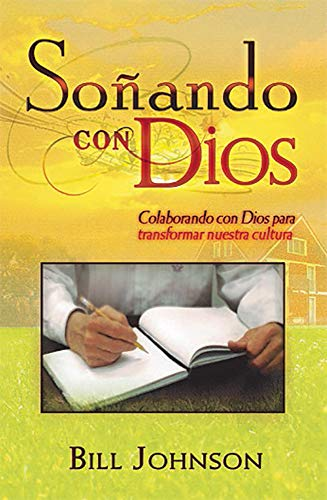 Dreaming With God (Spanish) (Spanish Edition) (9587370309) by Bill Johnson