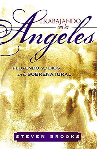 Trabajando Con los Angeles: Fluyendo Con Dios en Lo Sobrenatural = Working with Angels (Spanish ...