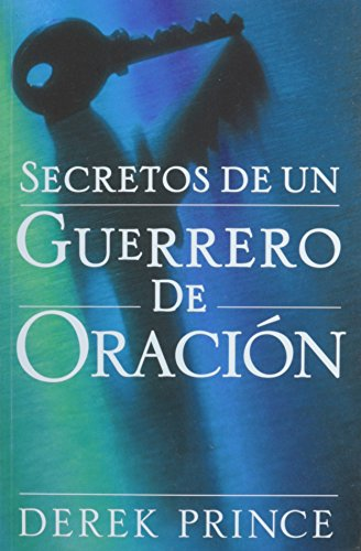 Secretos de un Guerrero de Oracion (Spanish Edition) Secrets of a Prayer Warrior (9587370414) by Derek Prince