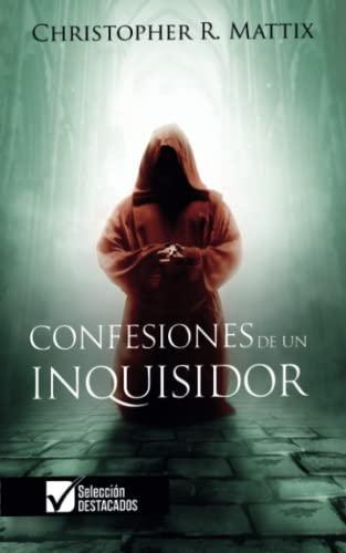 Confesiones de un Inquisidor (Spanish Edition) - Mattix, Christopher R.
