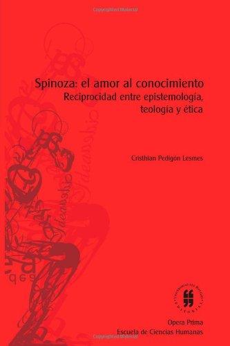 9789587380927: Spinoza: El Amor al Conocimiento. Reciprocidad entre Epistemología, Teología y Etica (Spanish Edition)