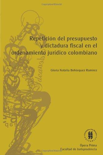 9789587381368: Repetición del Presupuesto y Dictadura Fiscal en el Ordenamiento Jurídico Colombiano (Spanish Edition)