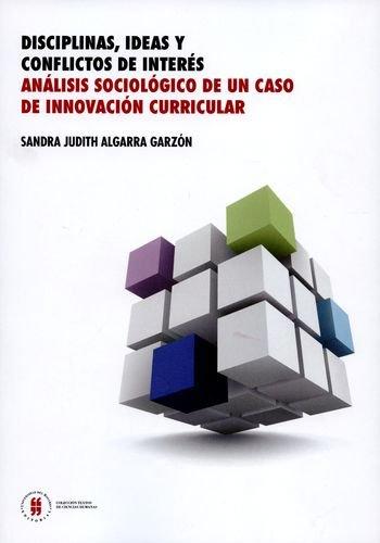 9789587383164: DISCIPLINAS IDEAS Y CONFLICTOS DE INTERES ANALISIS SOCIOLOGICO DE UN CASO DE INNOVACION CURRICULAR
