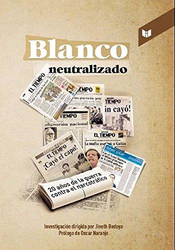 9789587572667: Blanco Neutralizado - La Lucha Contra El Narco 'Vista Por Los Buenos'