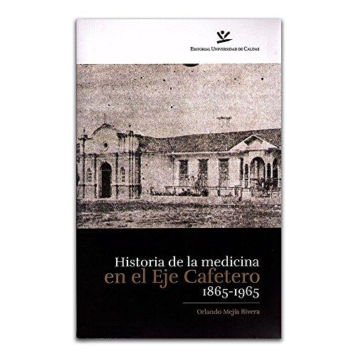 9789587591453: Historia de la medicina en el Eje Cafetero 1865 - 1965