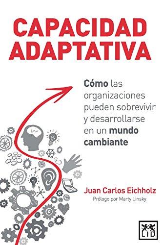 9789587622607: Capacidad adaptativa: Cómo las organizaciones pueden sobrevivir y desarrollarse en un mundo cambiante (Spanish Edition)