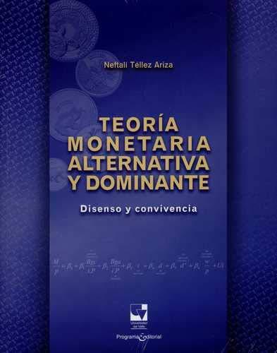 9789587651331: TEORIA MONETARIA ALTERNATIVA Y DOMINANTE. DISENSO Y CONVIVENCIA