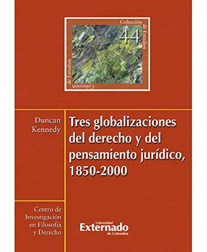 Tres globalizaciones del derecho y del pensamiento jurídico, 1850-2000 / Duncan Kennedy...