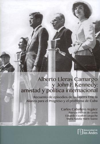 ALBERTO LLERAS CAMARGO Y JOHN F. KENNEDY: AMISTAD Y POLÍTICA INTERNACIONAL. Recuento de ...