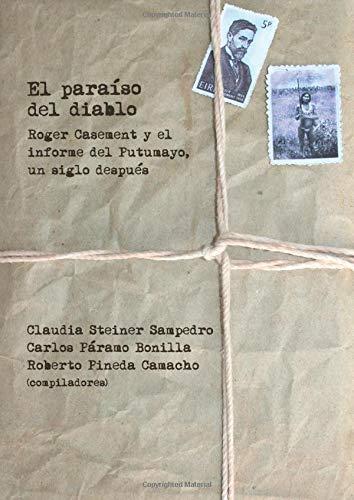 9789587740516: El paraíso del diablo:: Roger Casement y el informe del Putumayo, un siglo después (Spanish Edition)