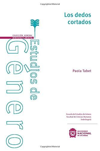 9789587833621: Los dedos cortados / Paola Tabet, autora ; Ana Cuenca, traducción ; Jules Falquet, compilación y edición académica.