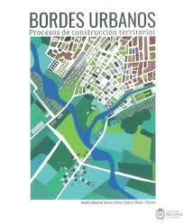 BORDES URBANOS PROCESOS DE CONSTRUCCION TERRITORIAL: VILLAMIZAR DUARTE, Natalia