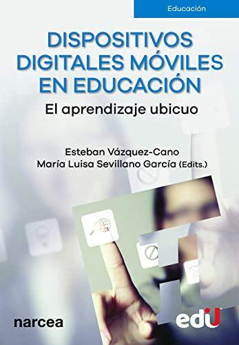 Dispositivos Digitales Móviles En Educación: El Aprendizaje: Esteban Vázquez-Cano  