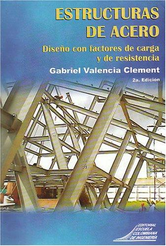 Estructuras de acero. Diseño con factores de: Clement, Gabriel Valencia