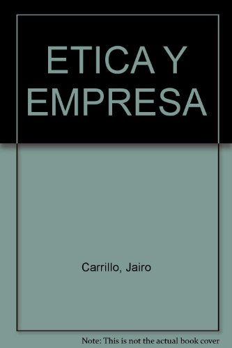 ETICA Y EMPRESA. SON COMPATIBLES LA ETICA: CARRILLO, Jairo