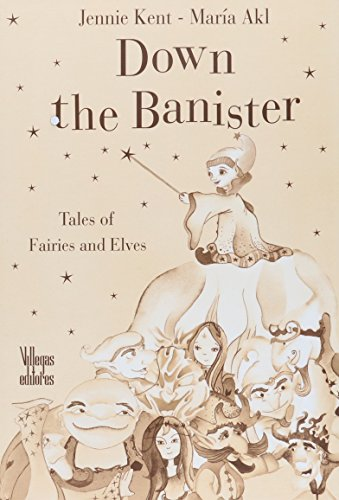 Down the Banister: Tales of Fairies and Elves: Kent, Jennie; Akl, Maria