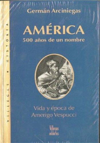 9789588160313: America: 500 anos de un nombre: Vida y epoca de Amerigo Vespuccio (Villegas Historia series)
