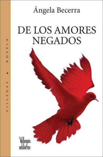 9789588160382: De los Amores Negados (villegas Novela series/Villegas Novel Series)