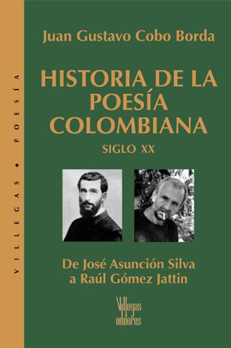 9789588160399: Historia de la Poesia Colombiana, Siglo XX: De Jose Asuncion Silva a Raul Gomez Jattin (Villegas Poesia)