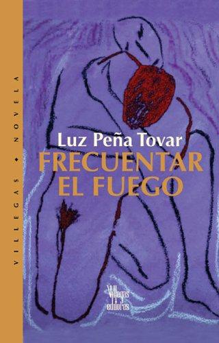 9789588160658: Frecuentar el fuego (Villegas Novela)