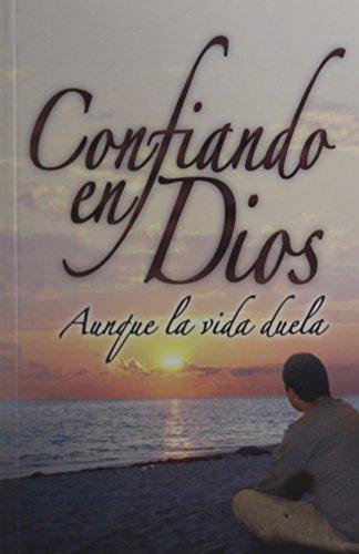 9789588217239: Confiando en Dios Aunque la vida Duela/Trusting God Even When Life Hurts (Spanish Edition)