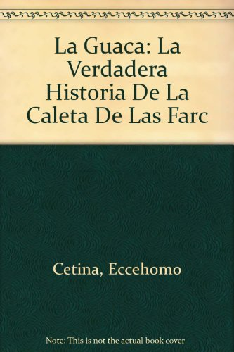 9789588227009: La Guaca: La Verdadera Historia De La Caleta De Las Farc