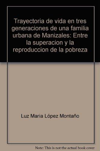 9789588231730: Trayectoria de vida en tres generaciones de una familia urbana de Manizales: Entre la superacion y la reproduccion de la pobreza