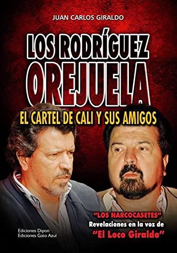 Los Rodriguez Orejuela: El Cartel de Cali y Sus Amigos: Juan Carlos Giraldo