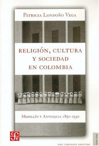 9789588249025: Religion, Cultura y Sociedad En Colombia. Medellin y Antioquia, 1850-1930 (Tierra Firme)
