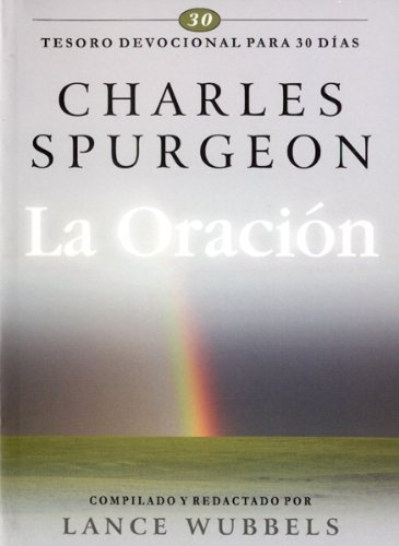 La Oracion: Tesoro Devocional Para 30 Dias = Prayer (30-Day Devotional Treasuries) (Spanish Edition) (9588285046) by Charles Spurgeon
