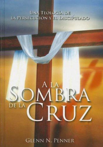 9789588285443: a la Sombra de la Cruz: Teologia de la Persecucion y el Discipulado (Spanish Edition)