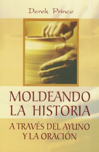 Moldeando la Historia = Shaping History Through Prayer and Fasting (Spanish Edition) (9588285631) by Prince, Derek