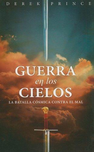 Guerra en los Cielos: La Batalla Cosmica Contra el Mal (Spanish Edition) (9588285690) by Prince, Derek