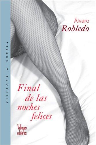 9789588293073: Final De Las Noches Felices (Villegas Novela)