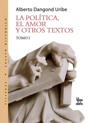 La politica, el amor y otros textos: Dangond Uribe, Alberto