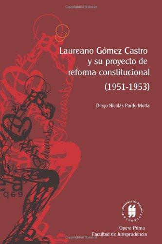 9789588378855: Laureano Gómez Castro y Su Proyecto de Reforma Constitucional (1951-1953)