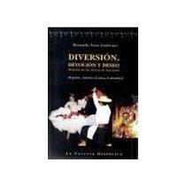 9789588427263: Diversion, devocion y deseo. La historia de las fiestas de San Juan (Espana, America Latina, Colombia) (Spanish Edition)