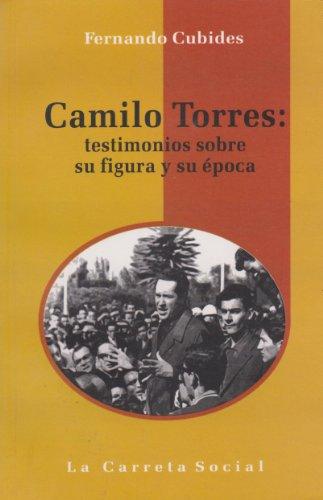 9789588427546: Camilo Torres: testimonios sobre su figura y su epoca (Spanish Edition)