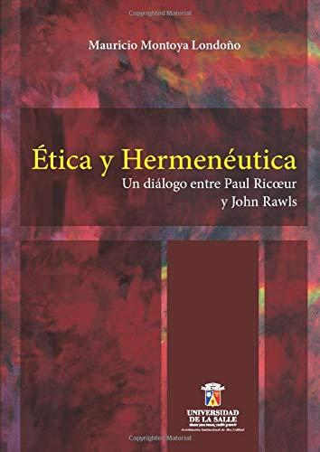 9789588572390: ETICA Y HERMENEUTICA. UN DIALOGO ENTRE PAUL RICOEUR Y JOHN RAWLS
