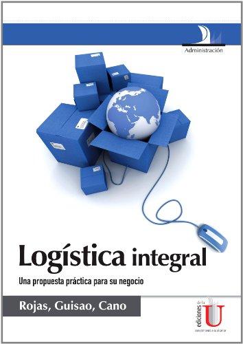 9789588675435: Logística Integral: Una Propuesta Practica Para su Negocio (Spanish Edition)