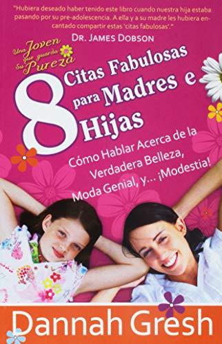 9789588691121: 8 Citas Fabulosas Para Madres e Hijas : Cómo Hablar Acerca de la Verdadera Belleza, Moda Genial, y .... ¡Modestia!