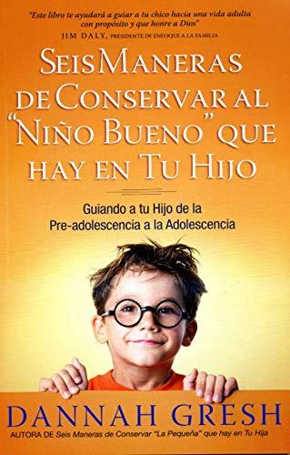 9789588691718: Seis Maneras de Conservar al Niño Bueno que Hay en tu Hijo : Guiando a tu Hijo de la Pre-adolescencia a la Adolescencia