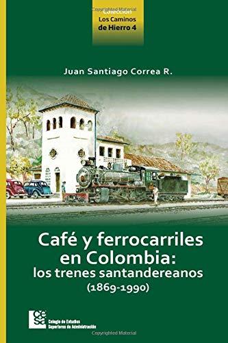 9789588722238: Café y ferrocarriles en Colombia: los trenes santandereanos (1869-1990).