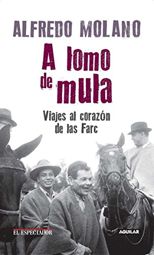 A Lomo de Mula : Viajes Al: Alfredo Molano