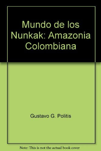 Mundo De Los Nukak: Amazonia Colombiana: Gustavo G. Politis